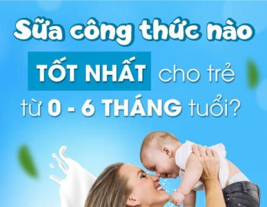 Các tiêu chí chọn sữa công thức cho bé từ 0 - 6 tháng tuổi